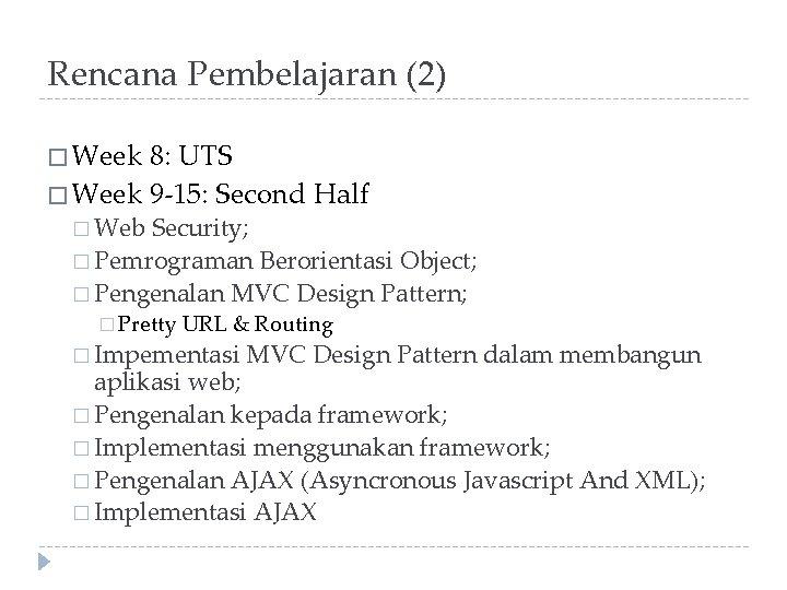 Rencana Pembelajaran (2) � Week 8: UTS � Week 9 -15: Second Half �