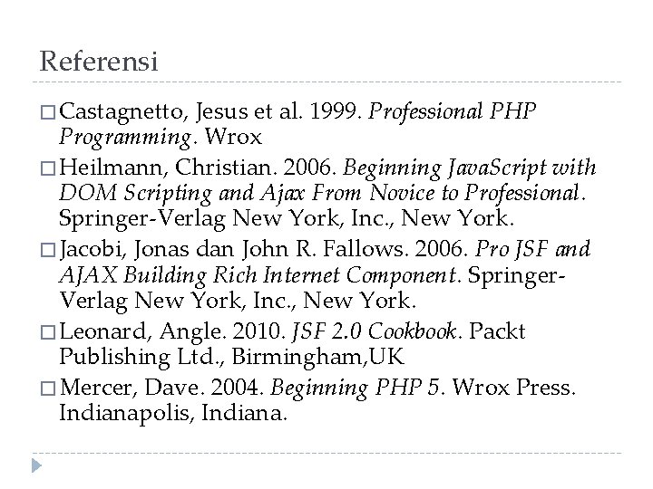 Referensi � Castagnetto, Jesus et al. 1999. Professional PHP Programming. Wrox � Heilmann, Christian.