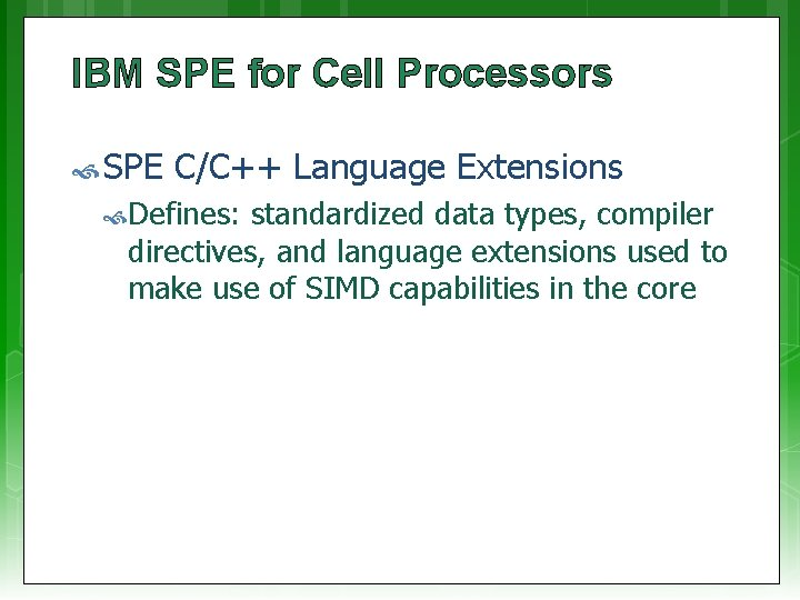 IBM SPE for Cell Processors SPE C/C++ Language Extensions Defines: standardized data types, compiler