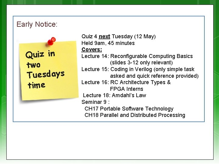 Early Notice: Quiz in two Tuesdays time Quiz 4 next Tuesday (12 May) Held