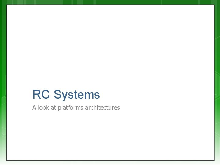 RC Systems A look at platforms architectures