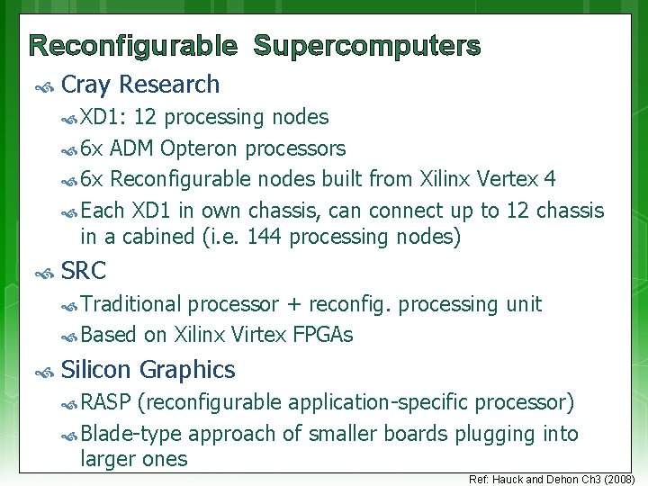 Reconfigurable Supercomputers Cray Research XD 1: 12 processing nodes 6 x ADM Opteron processors