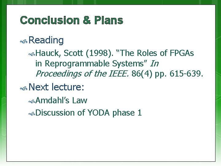 """Conclusion & Plans Reading Hauck, Scott (1998). """"The Roles of FPGAs in Reprogrammable Systems"""""""