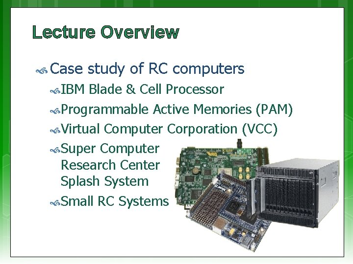 Lecture Overview Case study of RC computers IBM Blade & Cell Processor Programmable Active