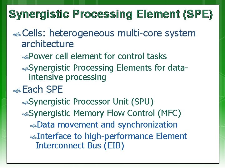 Synergistic Processing Element (SPE) Cells: heterogeneous multi-core system architecture Power cell element for control