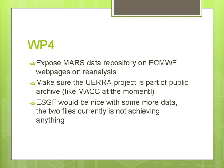 WP 4 Expose MARS data repository on ECMWF webpages on reanalysis Make sure the