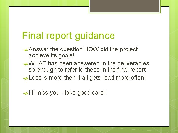 Final report guidance Answer the question HOW did the project achieve its goals! WHAT