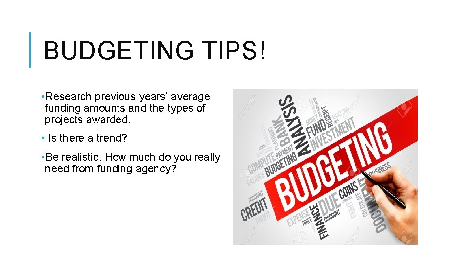 BUDGETING TIPS! • Research previous years' average funding amounts and the types of projects