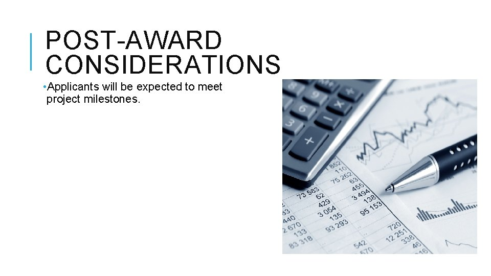 POST-AWARD CONSIDERATIONS • Applicants will be expected to meet project milestones.