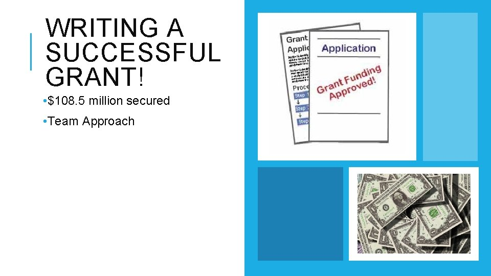 WRITING A SUCCESSFUL GRANT! • $108. 5 million secured • Team Approach