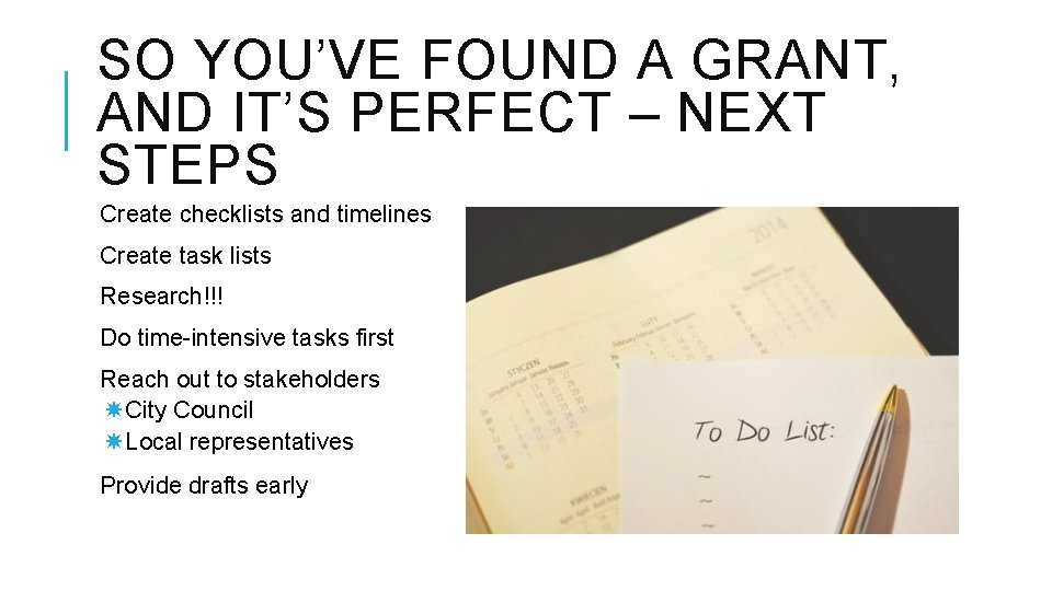 SO YOU'VE FOUND A GRANT, AND IT'S PERFECT – NEXT STEPS Create checklists and