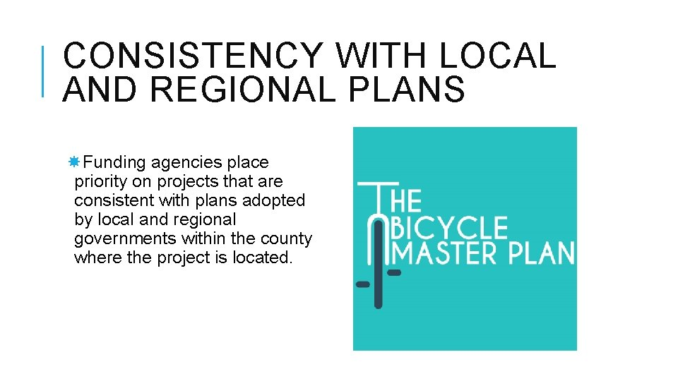 CONSISTENCY WITH LOCAL AND REGIONAL PLANS Funding agencies place priority on projects that are