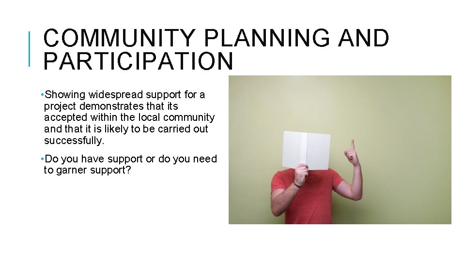 COMMUNITY PLANNING AND PARTICIPATION • Showing widespread support for a project demonstrates that its