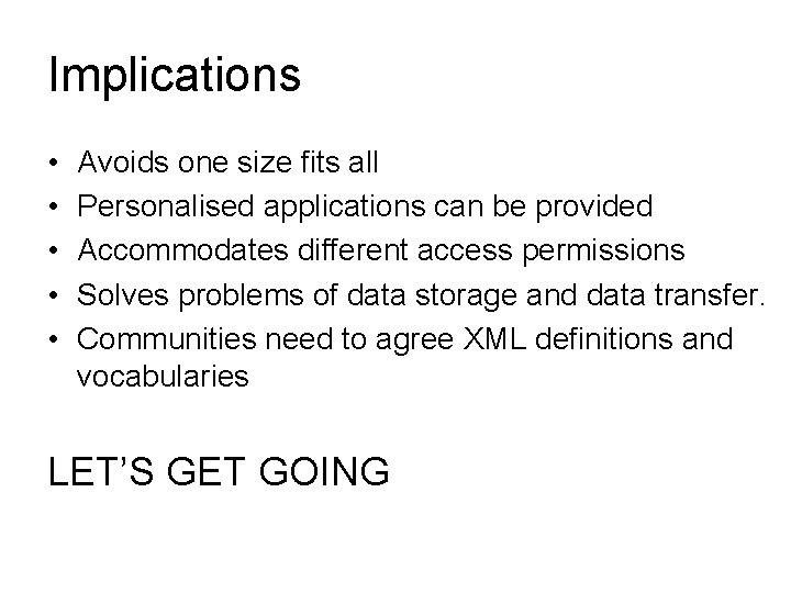 Implications • • • Avoids one size fits all Personalised applications can be provided