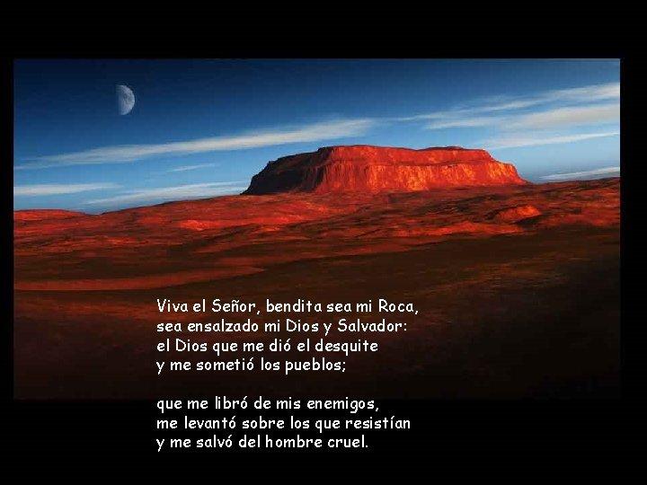 Viva el Señor, bendita sea mi Roca, sea ensalzado mi Dios y Salvador: el