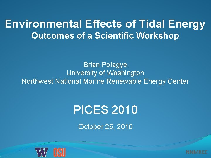 Environmental Effects of Tidal Energy Outcomes of a Scientific Workshop Brian Polagye University of
