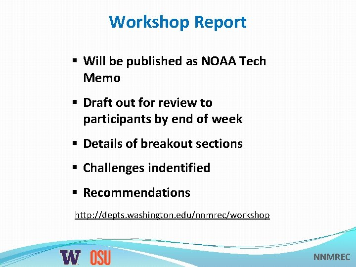 Workshop Report § Will be published as NOAA Tech Memo § Draft out for