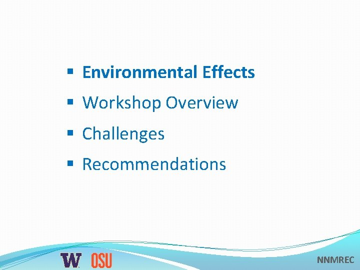 § Environmental Effects § Workshop Overview § Challenges § Recommendations NNMREC