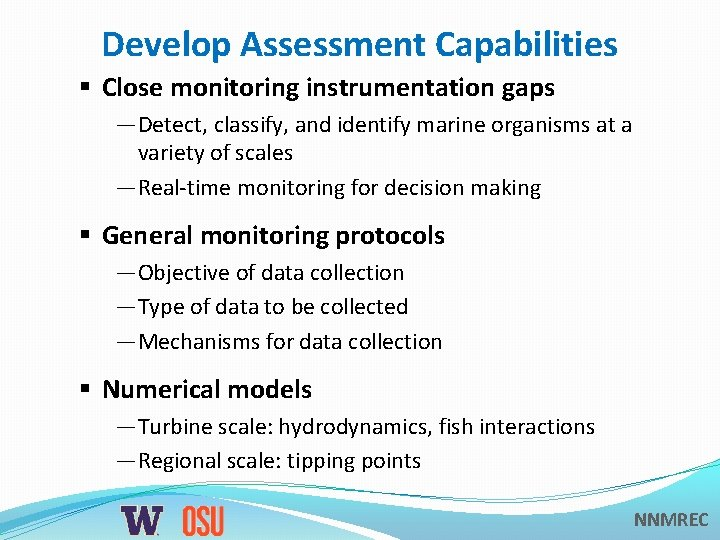 Develop Assessment Capabilities § Close monitoring instrumentation gaps —Detect, classify, and identify marine organisms