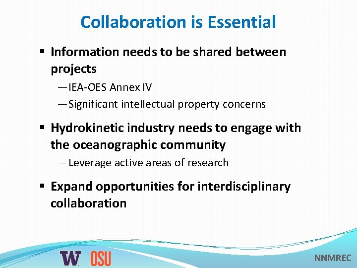 Collaboration is Essential § Information needs to be shared between projects —IEA-OES Annex IV