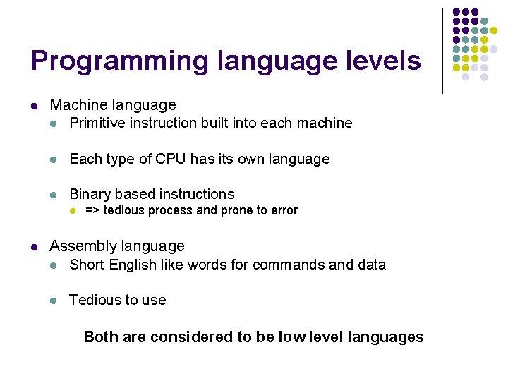 Programming language levels l Machine language l Primitive instruction built into each machine l