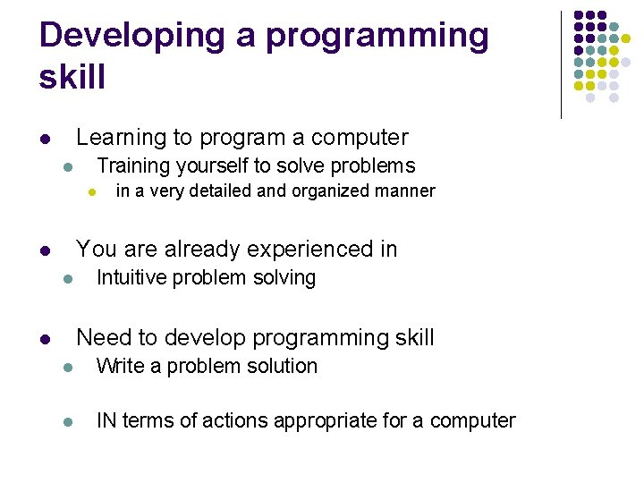 Developing a programming skill Learning to program a computer l l Training yourself to