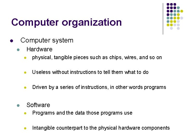 Computer organization Computer system l l l Hardware l physical, tangible pieces such as
