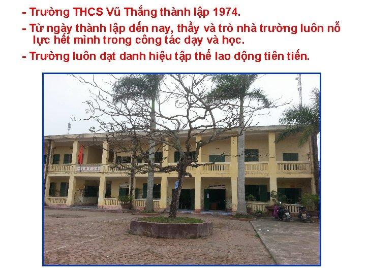- Trường THCS Vũ Thắng thành lập 1974. - Từ ngày thành lập đến