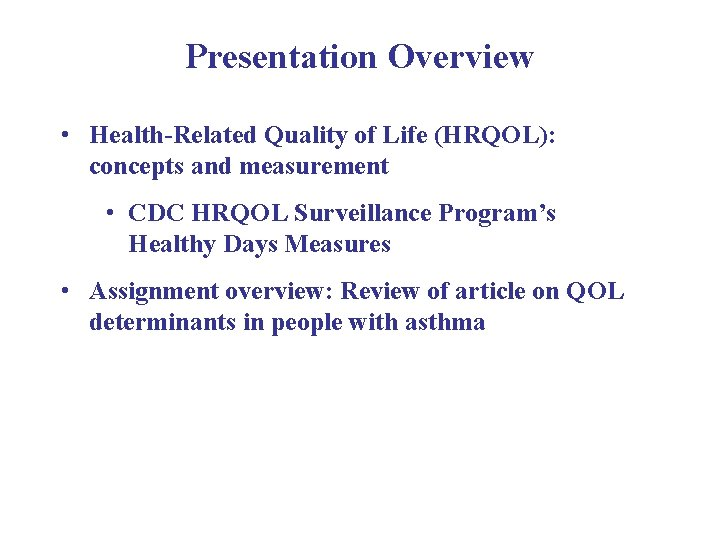 Presentation Overview • Health-Related Quality of Life (HRQOL): concepts and measurement • CDC HRQOL