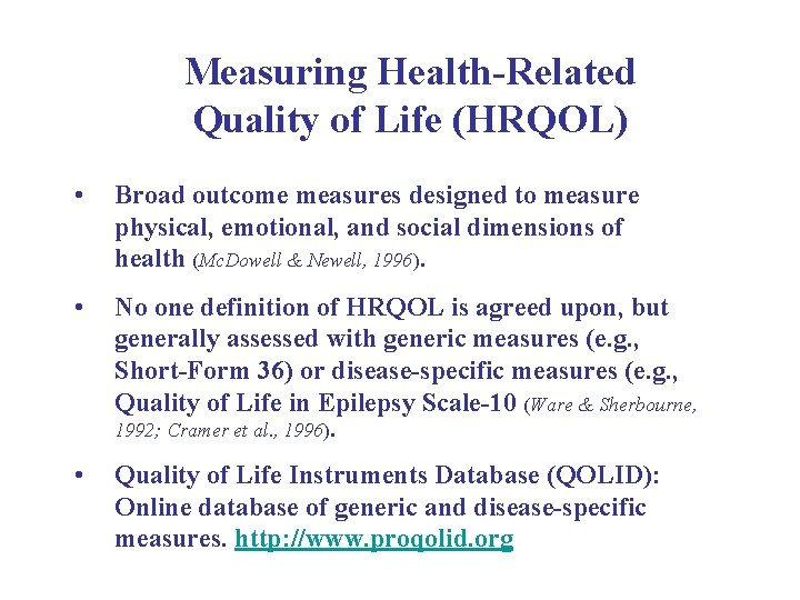 Measuring Health-Related Quality of Life (HRQOL) • Broad outcome measures designed to measure physical,