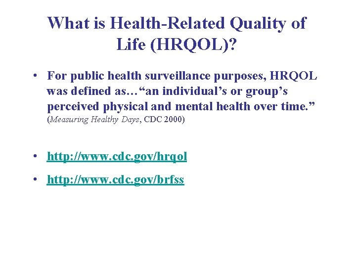 What is Health-Related Quality of Life (HRQOL)? • For public health surveillance purposes, HRQOL