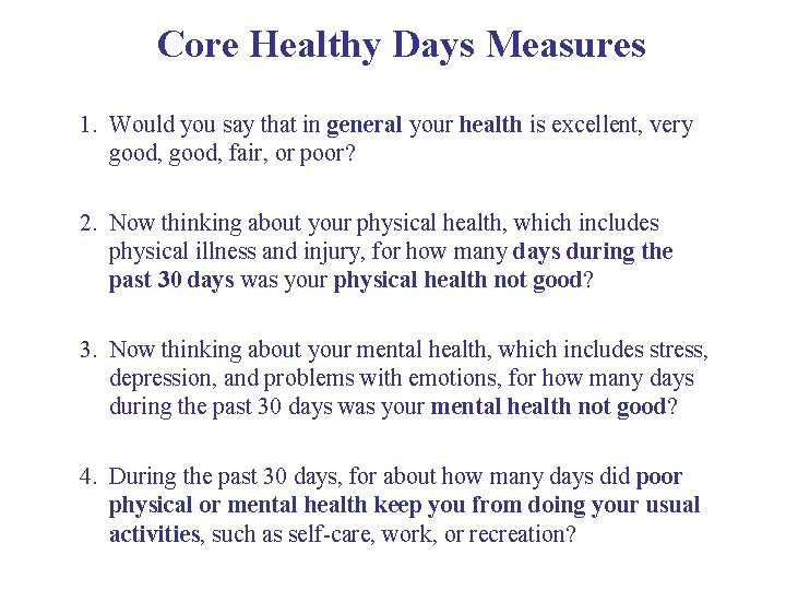 Core Healthy Days Measures 1. Would you say that in general your health is