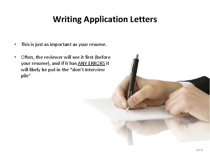 Writing Application Letters • This is just as important as your resume. • Often,