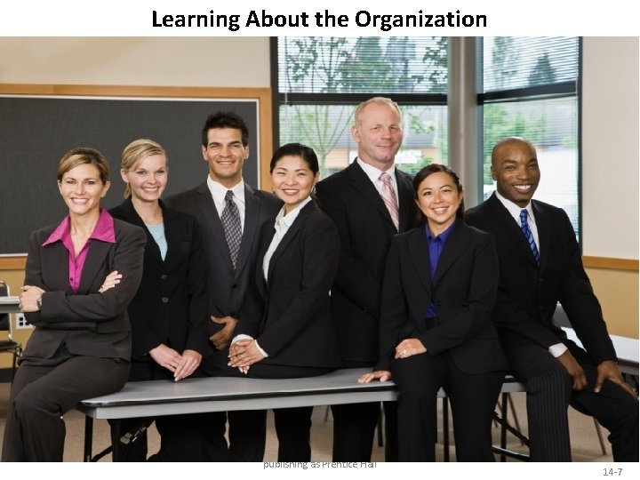 Learning About the Organization Copyright © 2014 Pearson Education, Inc. publishing as Prentice Hall