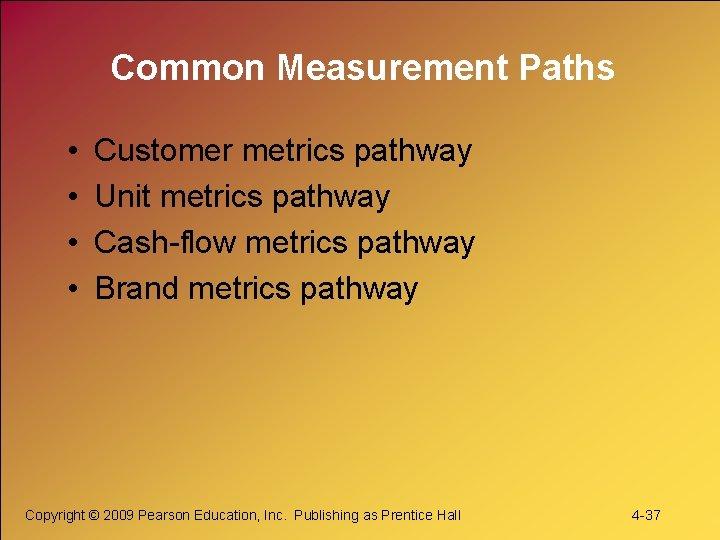 Common Measurement Paths • • Customer metrics pathway Unit metrics pathway Cash-flow metrics pathway