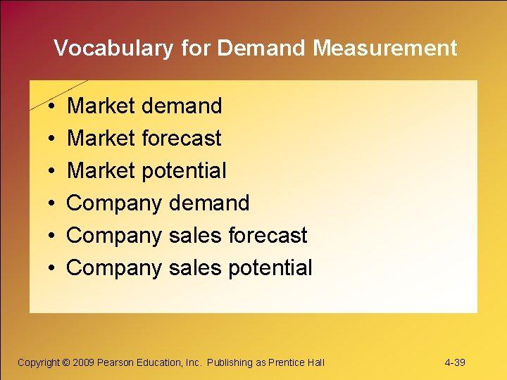 Vocabulary for Demand Measurement • • • Market demand Market forecast Market potential Company
