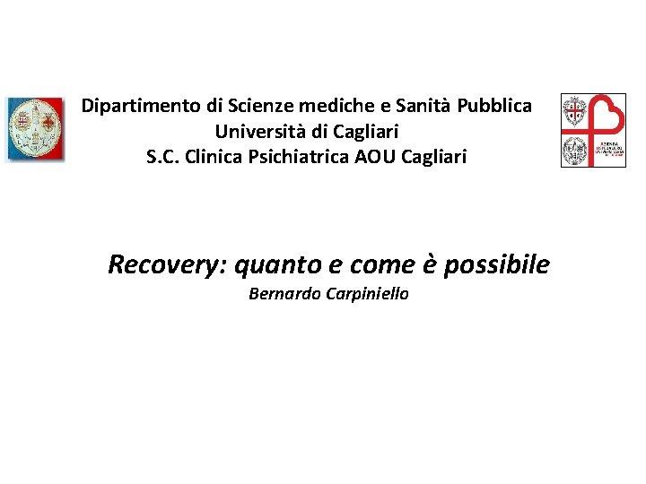 Dipartimento di Scienze mediche e Sanità Pubblica Università di Cagliari S. C. Clinica Psichiatrica