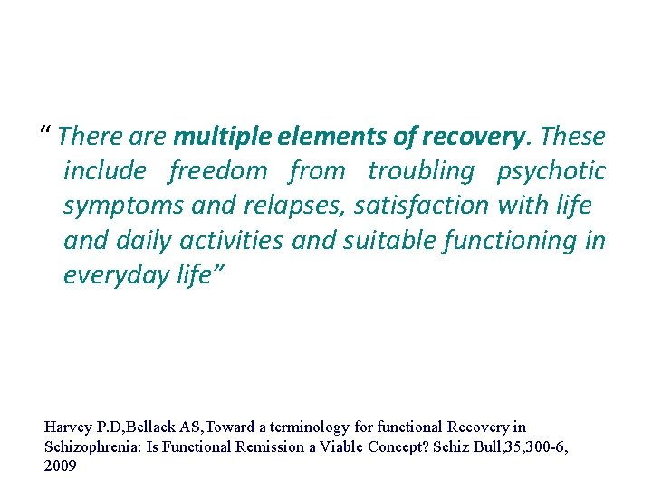 """"""" There are multiple elements of recovery. These include freedom from troubling psychotic symptoms"""