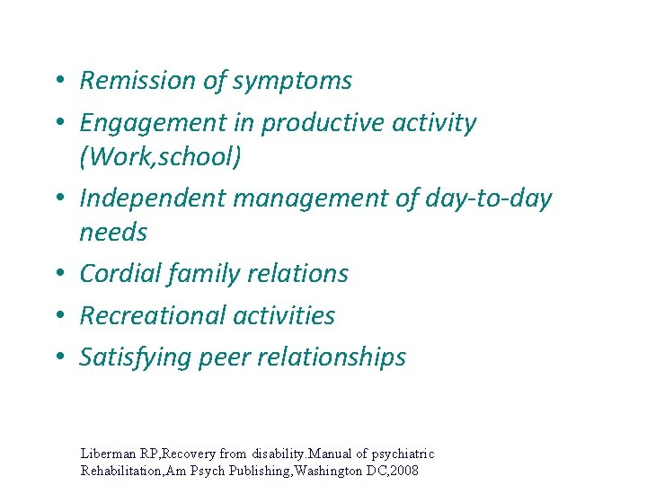 • Remission of symptoms • Engagement in productive activity (Work, school) • Independent