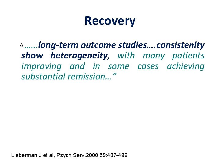 Recovery «……long-term outcome studies…. consistenlty show heterogeneity, with many patients improving and in some