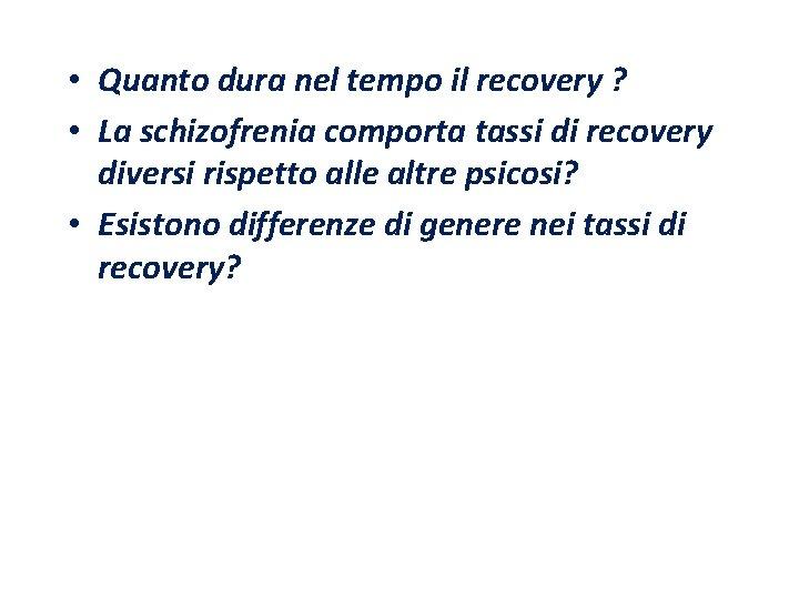 • Quanto dura nel tempo il recovery ? • La schizofrenia comporta tassi
