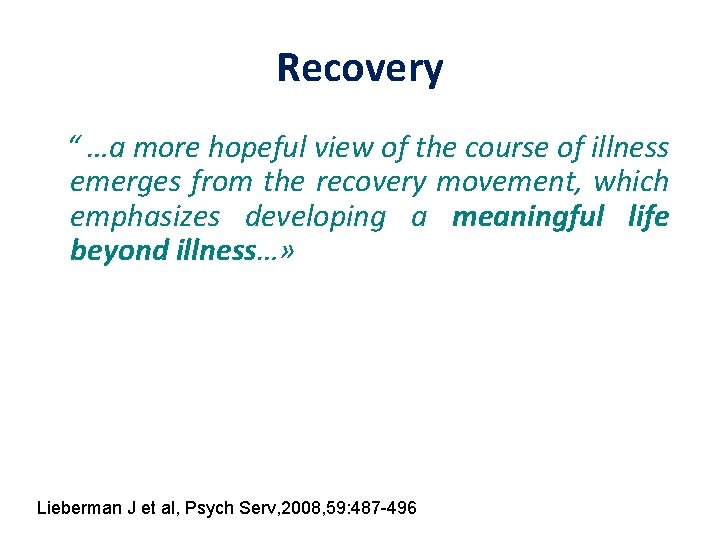 """Recovery """" …a more hopeful view of the course of illness emerges from the"""