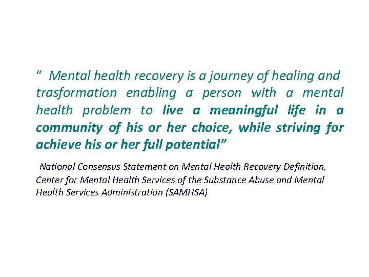 """"""" Mental health recovery is a journey of healing and trasformation enabling a person"""