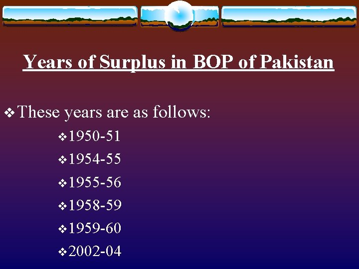 Years of Surplus in BOP of Pakistan v These years are as follows: v