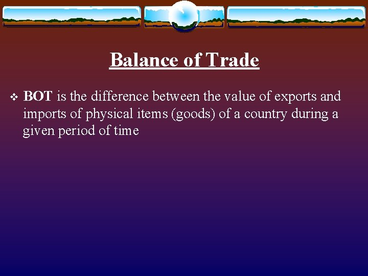 Balance of Trade v BOT is the difference between the value of exports and