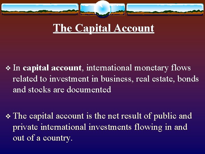 The Capital Account v In capital account, international monetary flows related to investment in