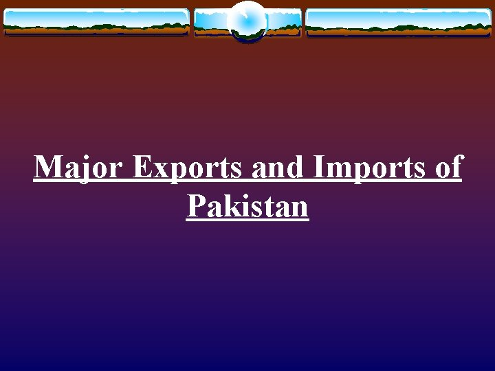 Major Exports and Imports of Pakistan