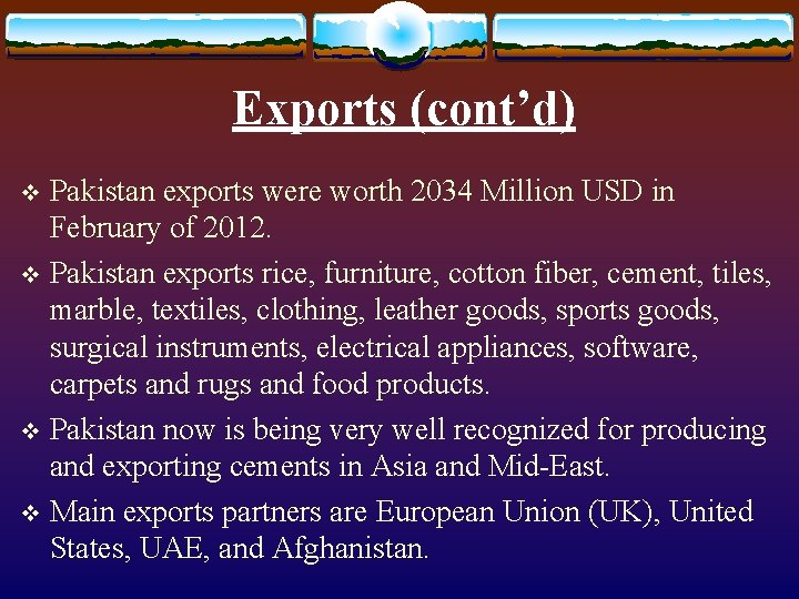 Exports (cont'd) Pakistan exports were worth 2034 Million USD in February of 2012. v