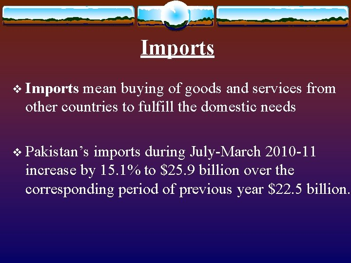 Imports v Imports mean buying of goods and services from other countries to fulfill