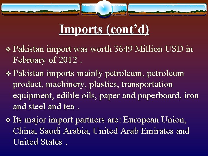 Imports (cont'd) v Pakistan import was worth 3649 Million USD in February of 2012.